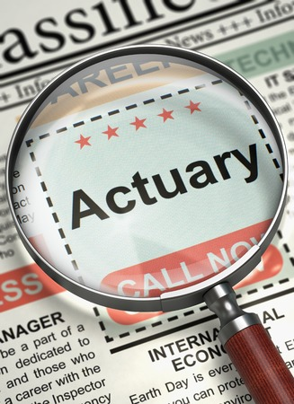 actuary: Actuary - Close Up View of Jobs in Newspaper with Magnifier. Column in the Newspaper with the Classified Ad of Actuary. Job Search Concept. Blurred Image with Selective focus. 3D Rendering.