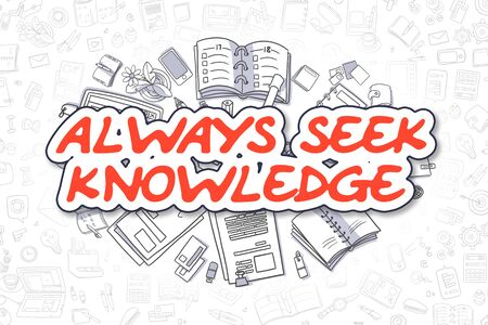 seek: Cartoon Illustration of Always Seek Knowledge, Surrounded by Stationery. Business Concept for Web Banners, Printed Materials.