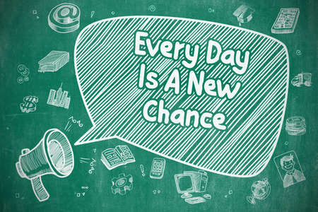 every day: Every Day Is A New Chance - Business Concept.