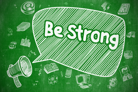 green chalkboard: Be Strong - Cartoon Illustration on Green Chalkboard.