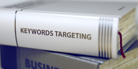 Keywords Targeting Concept on Book Title. Book Title of Keywords Targeting. Keywords Targeting. Book Title on the Spine. Toned Image. Selective focus. 3D Rendering.
