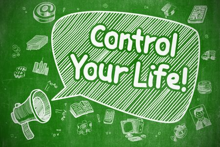 Control Your Life - Doodle Illustration on Green Chalkboard.