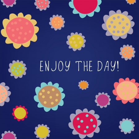 Enjoy the day greeting card with flowers Vector