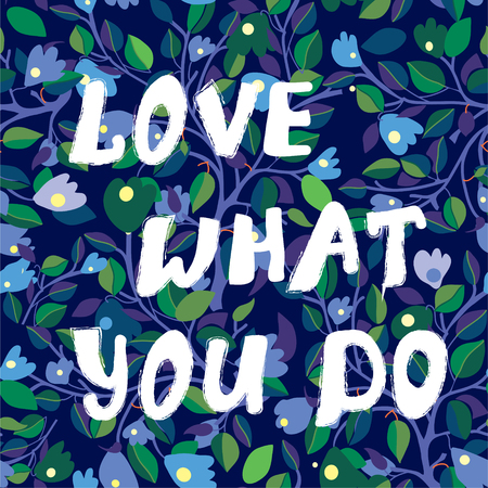 Love what you do inspiration card with floral design - vector illustration