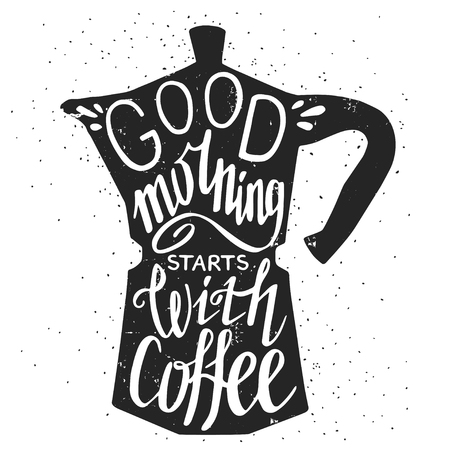 Hand drawn typography poster, greeting card or print invitation with coffee maker silhouette and phrase in it. 'Good morning starts with coffee' hand lettering quote.