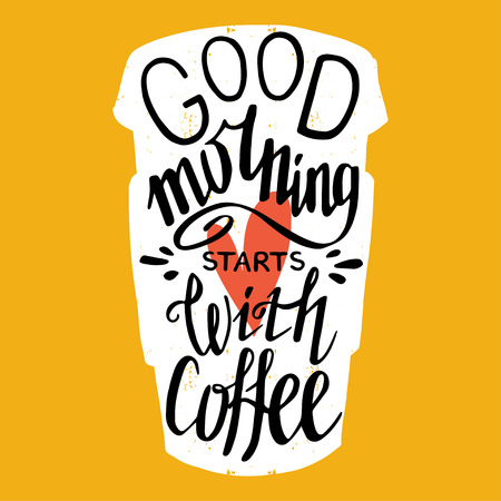to go cup: Hand drawn typography poster, greeting card or print invitation with coffee to go cup silhouette and phrase in it. Good morning starts with coffee hand lettering quote.