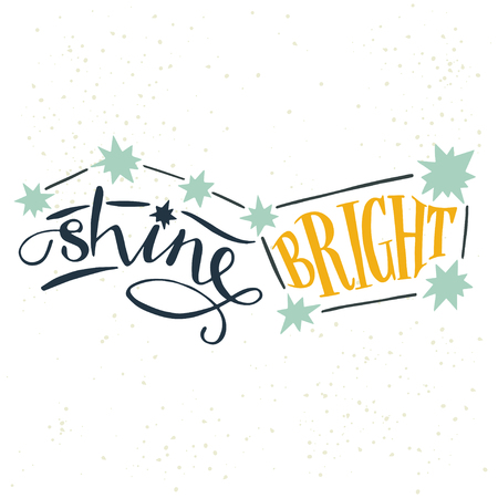 'Shine Bright' hand lettering quote. Hand drawn typography poster, can be used for t-shirt and bag print.