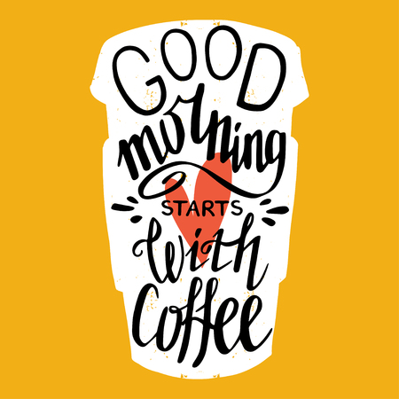 morning: Hand drawn typography poster, greeting card or print invitation with coffee to go cup silhouette and phrase in it. Good morning starts with coffee hand lettering quote.