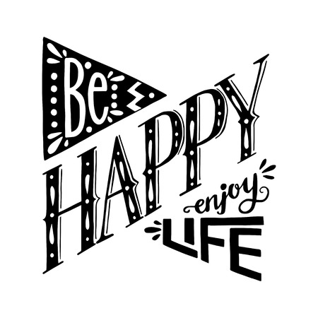 be: Be Happy Enjoy Life hand lettering quote. Hand drawn typography poster, can be used for t-shirt and bag print.