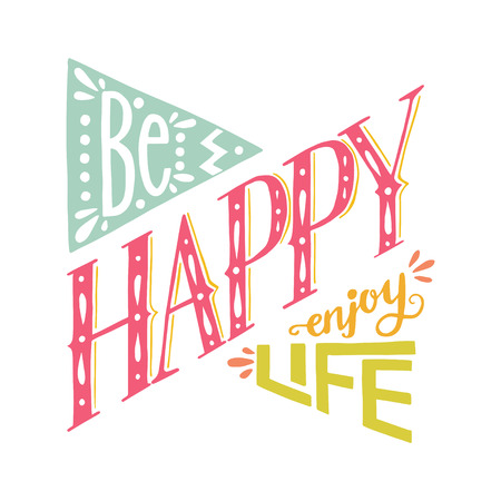 enjoy life: Be Happy Enjoy Life hand lettering quote. Hand drawn typography poster, can be used for t-shirt and bag print.
