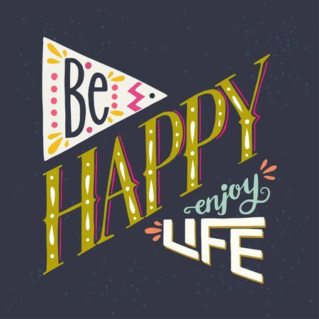 enjoy life: Be Happy Enjoy Life lettering quote. Hand drawn typography poster, can be used for t-shirt and bag print.