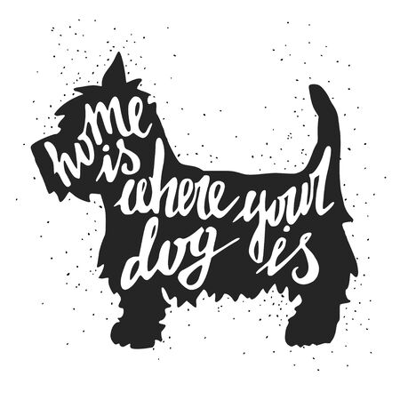 Hand drawn typography poster with silhouette and phrase in it. 'Home Is Where Your Dog Is' hand lettering quote. Vector illustration, can be used as a print for t'shirts, bags, cards and posters