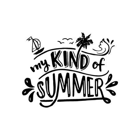 My kind of summer lettering calligraphic quote. Isolated black letters on white background. Designed for card, banner, flyer, tote bag, apparel, t-shirt, album art, cover. Vector illustration.