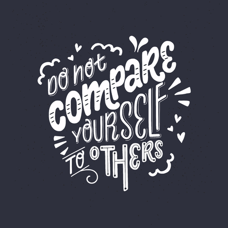 Hand lettering positive self-talk inspirational quote Do Not Compare Yourself To Others on dark background. Modern lettering for cards, posters, t-shirts, etc. Vector illustration. 写真素材 - 117080764
