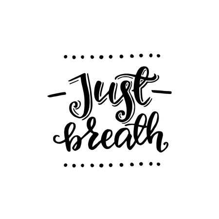 Just breathe inspirational quote lettering. Vector brush text about life, calm, emotional backing. Designed for card, banner, flyer, tote bag, apparel, t-shirt, album art, cover. Vector