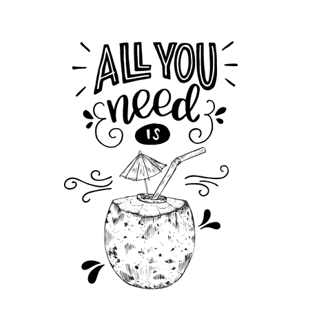 All you need is handwritten text with coconut cocktail with umbrella and straw. Joyful vacation lettering. Positive quote. Designed for card, cover, apparel, t shirt, sing, banner. Vector illustration Çizim
