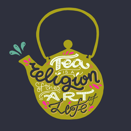 Tea Is A Religion Of The Art Of Life hand lettering quote. Bright colored poster with vintage tea pot and inscription in it. Unique poster, card or print for cafe, coffee and tea shop merchandise.
