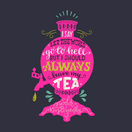 I say let the world go to hell but I should always have my tea lettering quote by Fedor Dostoyevsky. Handwritten saying on the back of pink Russian samovar silhouette. Inspirational vector composition