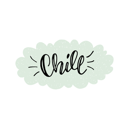 Chill calligraphic lettering text in the background of hand drawn cloud. For decoration and making up relaxing and cozy atmosphere at home, house, caffe, relaxation zone. Vector