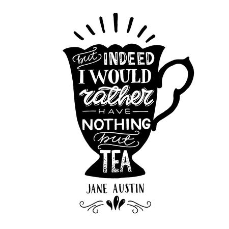 Aber in der Tat hätte ich lieber nichts als handgezeichnetes Tee-Zitat von Jane Austin auf dem Hintergrund der eleganten Vintage-Tassensilhouette. Kalligraphischer Schriftsteller, der für Inspiration und kreative Stimmung sagt. Vektor Vektorgrafik