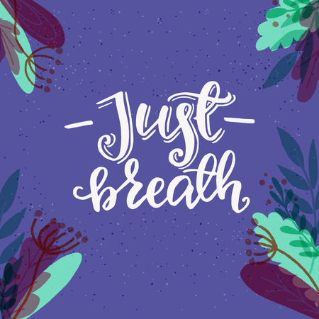 Just Breath hand drawn lettering inscription with flat style floral frame. Handwritten saying on pastel purple background. Calming and relaxing calligraphic text for poster, card, apparel, tote bag