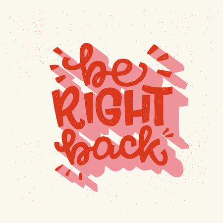Be Right Back hand drawn message meaning hold on, I will return soon. Popular chat saying calling for wait a bit. Bright handwritten expression for sticker, sing, messenger, chat, print, poster. Vector