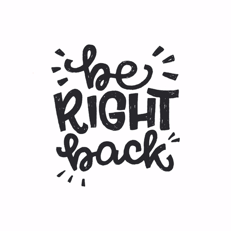Be Right Back hand drawn message meaning hold on, I will return soon. Popular chat saying calling for wait a bit. Ink handwritten expression for sticker, sing, messenger, chat, print, poster. Vector Illustration
