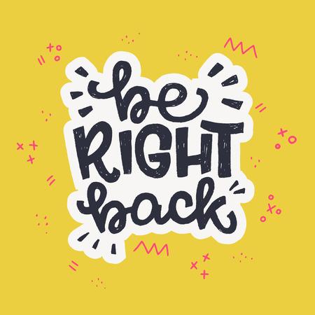 Be Right Back expression de lettrage manuscrite avec des éléments de griffonnage. Inscription dessinée à la main signifiant retour bientôt, veuillez patienter. Texte de style dessin animé pour impression, vêtements, autocollant, signe, messager. Vecteur