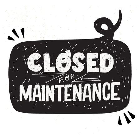 Closed for Maintenance hand drawn lettering text in a speech bubble. Cartoon typographic inscription for sign. Handwritten icon for client info. Comic style message saying out of service and off work