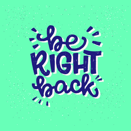 Be Right Back handwritten lettering expression. Hand drawn inscription meaning return soon please wait. Text drawing on mint background. Designed for print, apparel, sticker, sign, messenger. Vector Stock fotó - 121398897