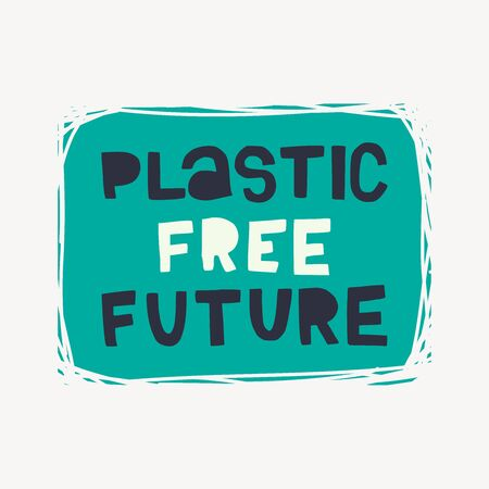 Hand drawn lettering phrase Plastic Free Future. Ecological call for give up using plastic and substitute it with alternatives. Eco friendly freehand style typographic inscription. Vector illustration Иллюстрация