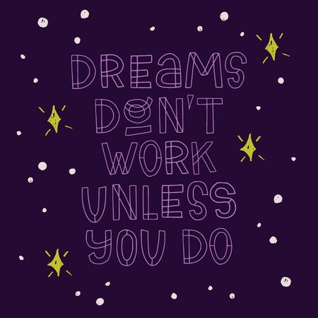 Dreams Dont Work Unless You Do hand lettering quote, drawn with outline block letters on starry dark background. Inspirational and motivational quote, great for poster, social media post, card, blog.