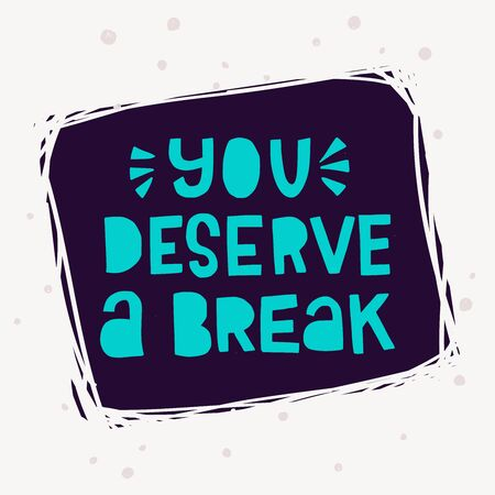 You Deserve A Break neon-coloured inscription on dark background of scratched frame. Cutout lettering message calling for take a rest. Hand drawn typographic phrase for card, poster, print, t-shirt Фото со стока - 127035826