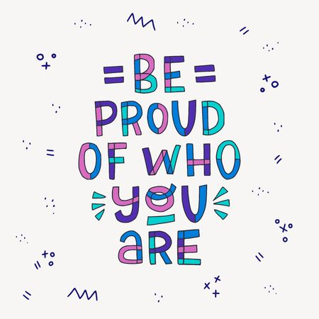 Multicolour lettering inscription Be Proud Of Who You Are with doodle elements. Hand drawn saying in typographic style. Gay freehand calling for being yourself. Vector illustration for poster, print Illusztráció