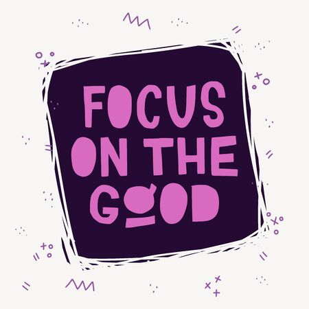 Pink lettering inscription Focus On The Good on dark background with scribble frame and doodle elements. Hand drawn phrase calling for concentrate attention on positive things. Vector illustration