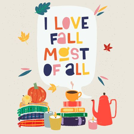 Warm and cozy card with lettering inscription I Love Fall Most Of All and cartoon home objects. Flat style pot, mug with hot drink, book pile, burning candles, pumpkins, leaves and woolen tartans Иллюстрация