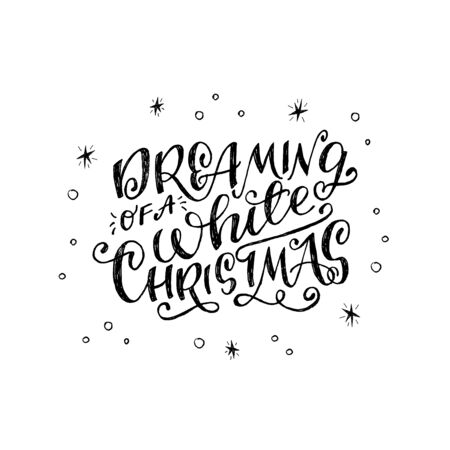 Calligraphy lettering quote Dreaming Of a White Christmas with sketchy stars, snowballs, snowflakes. Ornate handwriting for holiday season greeting card, poster, headline, print. Flourish handdrawn script