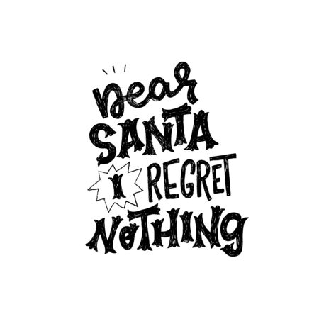 Joyful Christmas lettering phrase Dear Santa I Regret Nothing. Uplifting hand drawn expression for winter season decoration. Circus style inscription for poster, sticker, greeting card, flyer. Vector