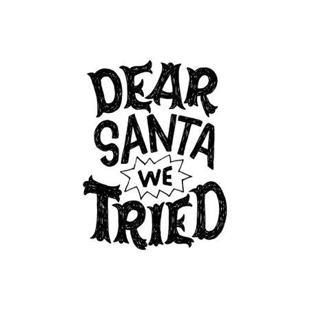 Dear Santa We Tried funny and joyful hand lettering phrase in black and white. Sum up end of year handwritten expression. Typographic calling for winter holiday presents. Teamwork message. Vector