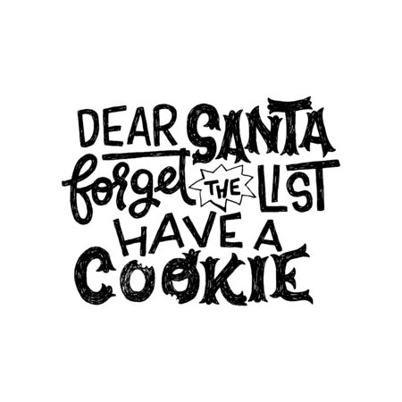 Dear Santa Forget the List Have a Cookie careful lettering message with bitten letters. Ornate handdrawn inscription for Christmas and New Year greeting card. Custom font text for winter holidays
