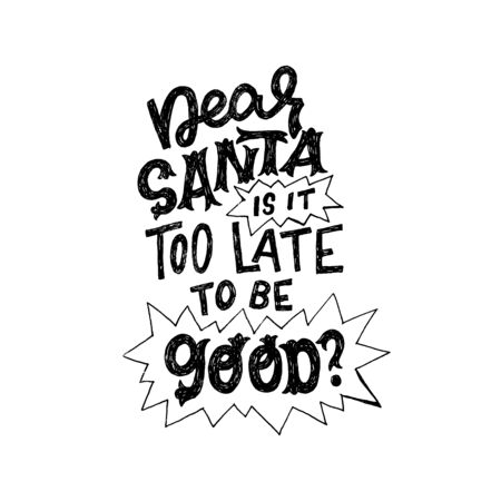 Querido Santa ¿Es demasiado tarde para ser bueno? Fase de preguntas dibujada a mano con fuentes únicas. Mensaje de letras en blanco y negro para la tarjeta de felicitación de Navidad y año nuevo 2020, póster, impresión. Composición del vector Ilustración de vector