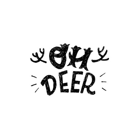Cute hand drawn lettering expression Oh Deer with sketchy antlers. Christmassy mood greeting card original design. Rough texture typography exclamation handwritten by pen. Funny winter holiday saying