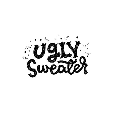 Funny seasonal inscription Ugly Sweater with doodle elements. Handdrawn lettering phrase for winter and autumn season. Humorous saying of Christmas and New Year clothing for cold weather. Vector