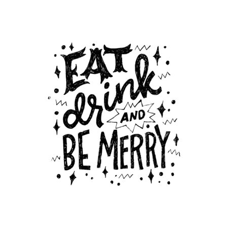 Creative and funny invitation card template with lettering inscription Eat, Drink And Be Merry. Stylish hand drawn message for party guests decorated with sketched stars, snowballs and doodles. Vector