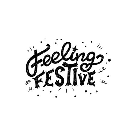 Feeling Festive lettering phrase decorated with doodle elements. Elegant and stylish inscription for invitation, ecard, postcard, banner, print. Hand drawn saying about holiday and party mood. Vector Çizim