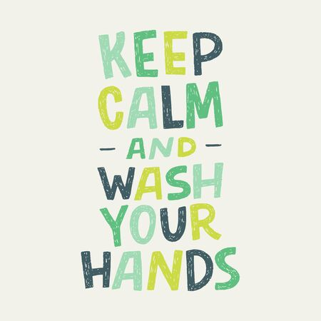 Keep Calm And Wash Your Hands hand lettering inscription for motivational hygiene poster. Healthy rules for corona virus pandemic prevention. Text for social media, news, blog, poster, card. 矢量图像