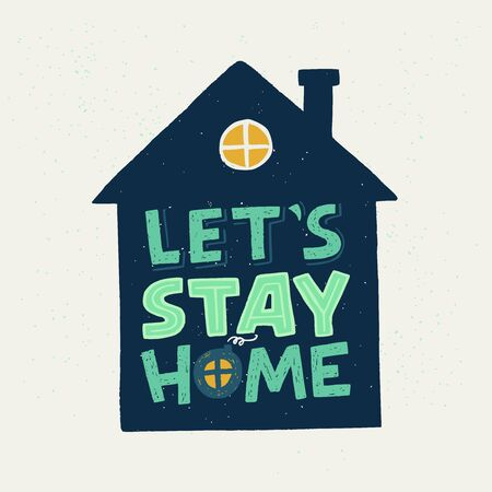 Let's Stay Home lettering inscription in house silhouette. Self-isolation, quarantine phrase for Covid-19 epidemic for social media, blog post, network, card, print. Funny hand drawn typography poster