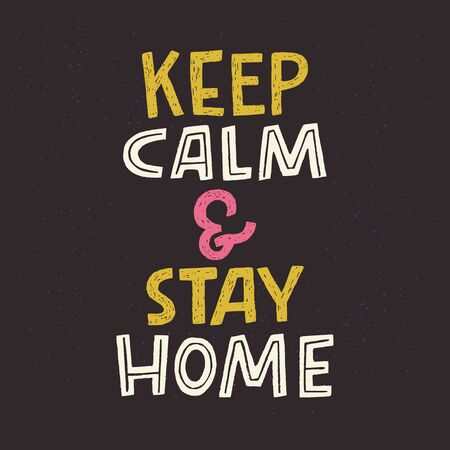Keep Calm And Stay Home lettering call to action. Hand drawn typography inscription for shelter in place. Protect from Coronavirus or Covid-19 epidemic. Self-isolation phrase for social media, poster Ilustração
