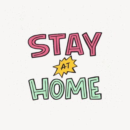 Stay At Home hand lettering quote for protection from coronavirus. Self isolation, stay in call or appeal. Typography poster with text for shelter in place for social media, network hashtag, blog.