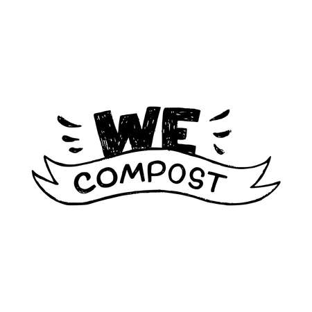 Eco friendly illustration with lettering inscription We Compost decorated with ribbon. Hand drawn commitment about making domestic fertilizer from organic waste. Text for print, banner, poster, label Ilustração